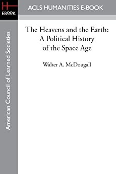 The Heavens and the Earth: A Political History of the Space Age by [Walter A. McDougall]