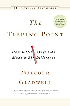 The Tipping Point: How Little Things Can Make a Big Difference by [Malcolm Gladwell]