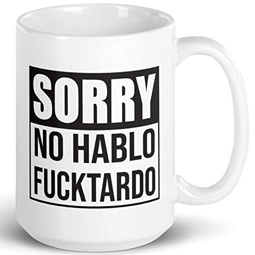 Sorry No Hablo Fucktardo Sarcastic Joke Prank Gift Mug - Novelty Ceramic Cup Funny Gifts - Gag Birthday Adult Humor Present Idea for Women, Men, Boss, Office, Work, Employee, Friend - 15 Fl. Oz