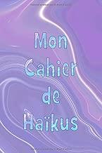 MON CAHIER DE HAÏKUS: JOURNAL HAÏKUS ET SENRYUS À ÉCRIRE SOI-MÊME (French Edition)
