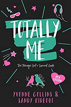Totally Me: The Teenage Girl's Survival Guide - New Edition by [Yvonne Collins, Sandy Rideout]