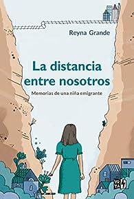 La distancia entre nosotros: Memorias de una niña emigrante par Reyna Grande