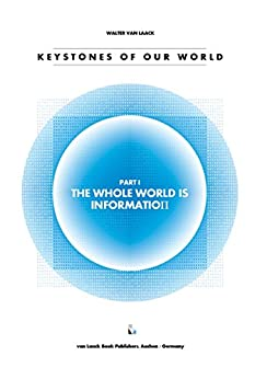 Keystones Of Our World: The Whole World Is Information (English Edition) von [Walter van Laack]