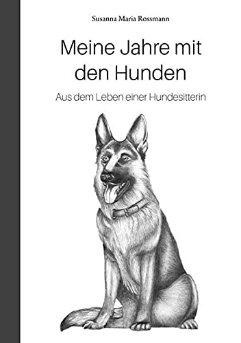 Meine Jahre mit den Hunden: Aus dem Leben einer Hundesitterin