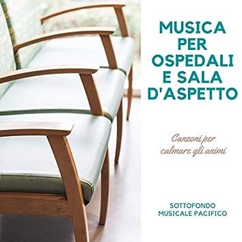 Musica per ospedali e sala d'aspetto: Canzoni per calmare gli animi, sottofondo musicale pacifico