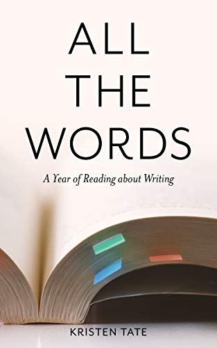 All the Words: A Year of Reading about Writing (English Edition)