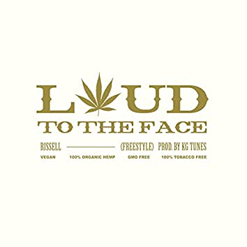 Loud to the Face (Freestyle)