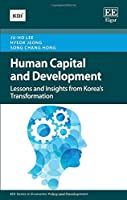 Human Capital and Development: Lessons and Insights from Korea's Transformation (Kdi Series in Economic Policy and Development)