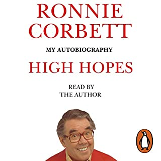 High Hopes                   By:                                                                                                                                 Ronnie Corbett                               Narrated by:                                                                                                                                 Ronnie Corbett                      Length: 8 hrs and 38 mins     72 ratings     Overall 4.4