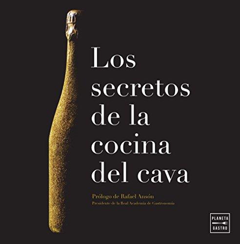 Los secretos de la cocina del cava: Prólogo de Rafael Ansón. Presidente de la Real Academia de Gastronomía (Vinos)