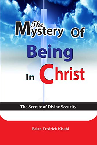 THE MYSTERY OF BEING IN CHRIST: Unveiling the Divine platform of Security and Dignity (1) (English Edition)