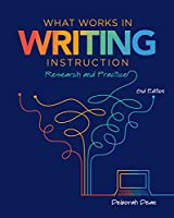 What Works in Writing Instruction: Research and Practice