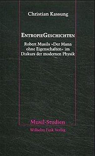 "EntropieGeschichten: Robert Musils ""Der Mann ohne Eigenschaften"" im Diskurs der modernen Physik (Musil-Studien)"