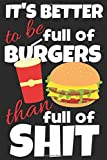 It's better to be full of burgers than full of shit.: Trendy gift for ice burger lovers, 120 blank...
