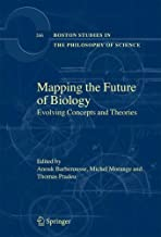 Mapping the Future of Biology: Evolving Concepts and Theories (Boston Studies in the Philosophy and History of Science Book 266)