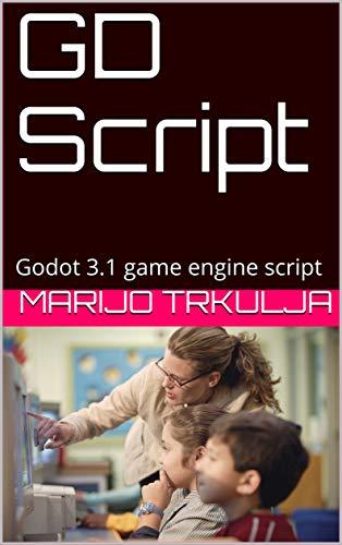 GD Script: Godot 3.1 game engine (Mastering GODOT game engine and GD SCRIPT for making video games Book 1) (English Edition)