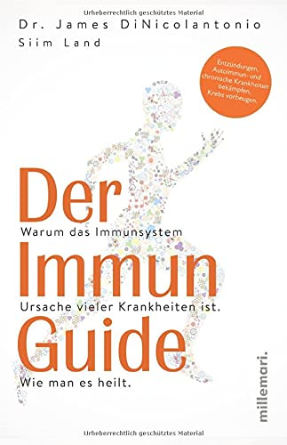Der Immun Guide: Warum das Immunsystem Ursache vieler Krankheiten ist. Wie man es heilt. Entzündungen, Autoimmun- und chronische Krankheiten bekämpfen, Krebs vorbeugen.