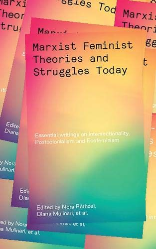 Marxist-Feminist Theories and Struggles Today: Essential Writings on Intersectionality, Labour and Ecofeminism: Essential Writings on Intersectionality, Postcolonialism and Ecofeminism