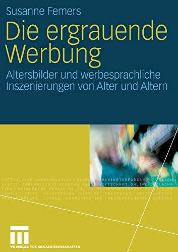 Die Ergrauende Werbung: Altersbilder und Werbesprachliche Inszenierungen von Alter und Altern (German Edition)