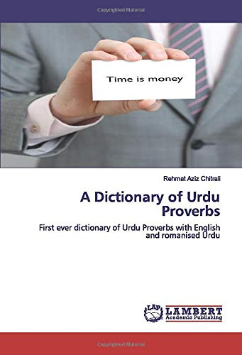 A Dictionary of Urdu Proverbs: First ever dictionary of Urdu Proverbs with English and romanised Urdu