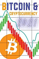 Bitcoin and Cryptocurrency 2021: The Only Guide You Need to Become a Market Wizard - Learn the Trading Secrets to Build Wealth During the 2021 Bull Run!