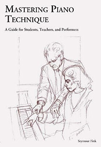 Mastering Piano Technique: A Guide for Students Teachers and