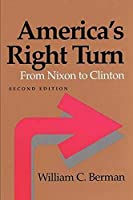America's Right Turn: From Nixon to Clinton (The American Moment)
