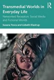 Transmedial Worlds in Everyday Life: Networked Reception, Social Media, and Fictional Worlds