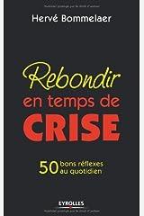 Rebondir en temps de crise: 50 bons réflexes au quotidien (ED ORGANISATION) Format Kindle