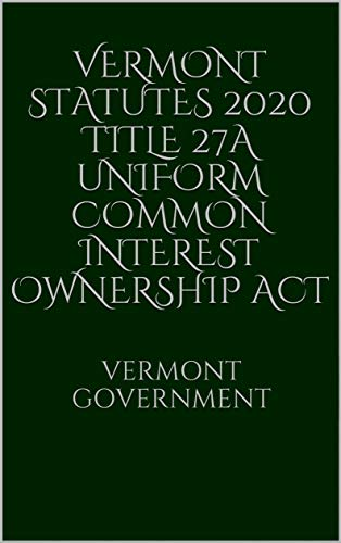 Vermont Statutes 2020 Title 27A Uniform Common Interest Ownership Act (English Edition)