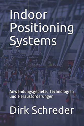 Indoor Positioning Systems: Anwendungsgebiete, Technologien und Herausforderungen