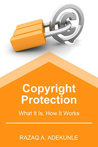 Copyright Protection: What It Is, How It Works (English Edition)