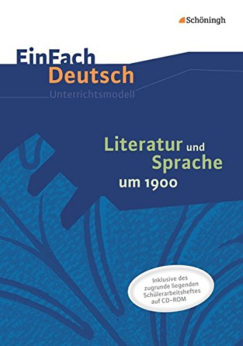 EinFach Deutsch - Unterrichtsmodelle und Arbeitshefte: Literatur und Sprache um 1900: Unterrichtsmodell