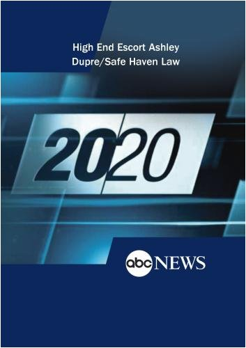 ABC News 20/20 High End Escort Ashley Dupre/Safe Haven Law