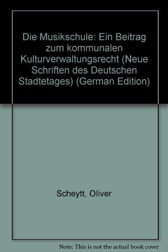 Die Musikschule: Ein Beitrag zum kommunalen Kulturverwaltungsrecht (Neue Schriften des Deutschen Städtetages)