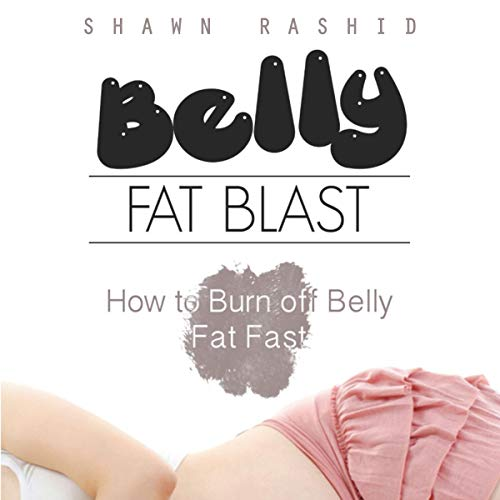 Belly Fat Blast: How to Burn Off Belly Fat Fast audiobook cover art