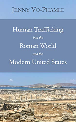 Human Trafficking into the Roman World and the Modern United States (English Edition)