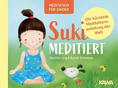 Suki meditiert - Die kürzeste Meditationsanleitung der Welt: Meditation für Kinder