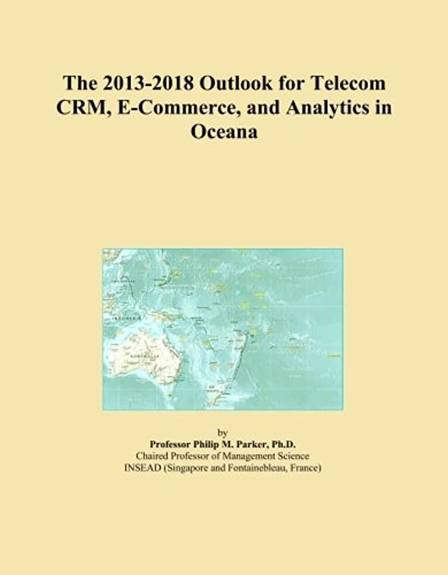 送るアカデミー仕様The 2013-2018 Outlook for Telecom CRM, E-Commerce, and Analytics in Oceana