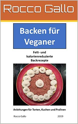Backen für Veganer: Fett- und kaloriebreduzierte Backrezepte