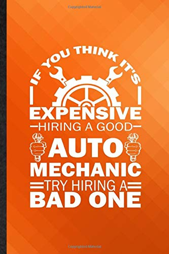 If You Think It's Expensive Hiring a Good Auto Mechanic Try Hiring a Bad One: Novelty Lined Automatic Motorcar Journal Notebook, Appreciation ... Inspiration Gag Gift, Stylish Sayings Graphic