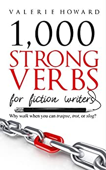 Strong Verbs for Fiction Writers (Indie Author Resources Book 2) by [Valerie Howard]