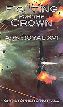 Fighting For The Crown (Ark Royal Book 16) by [Christopher G. Nuttall, Justin Adams]