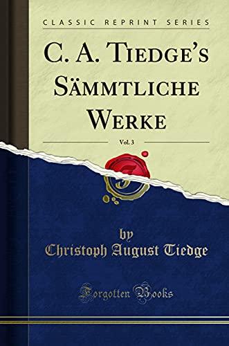 C. A. Tiedge's Sämmtliche Werke, Vol. 3 (Classic Reprint)