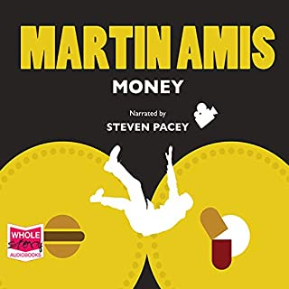 Money                   By:                                                                                                                                 Martin Amis                               Narrated by:                                                                                                                                 Steven Pacey                      Length: 16 hrs and 29 mins     209 ratings     Overall 4.2