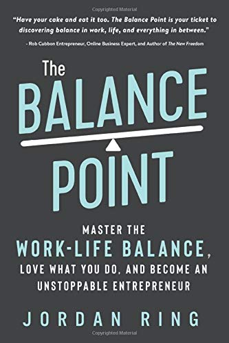 The Balance Point: Master the Work-Life Balance, Love What You do, and Become an Unstoppable Entrepreneur