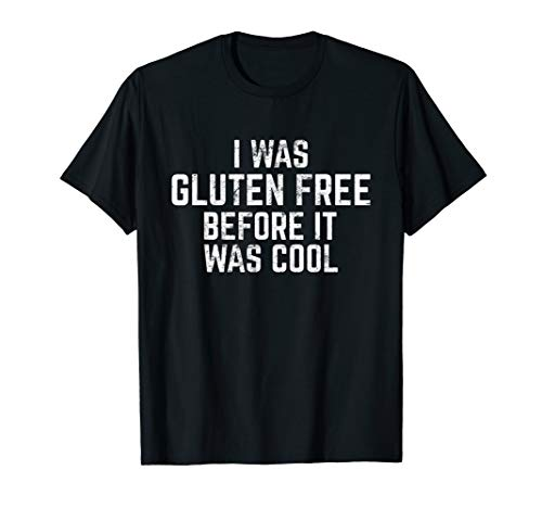 I Was Gluten Free Before It Was Cool Funny Wheat Intolerant T-Shirt