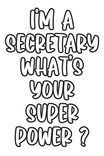 I'm A Secretary What's Your Super Power ?: Lined Notebook / Journal Gift, 120 Pages, 6 x 9, Sort Cover, Matte Finish.