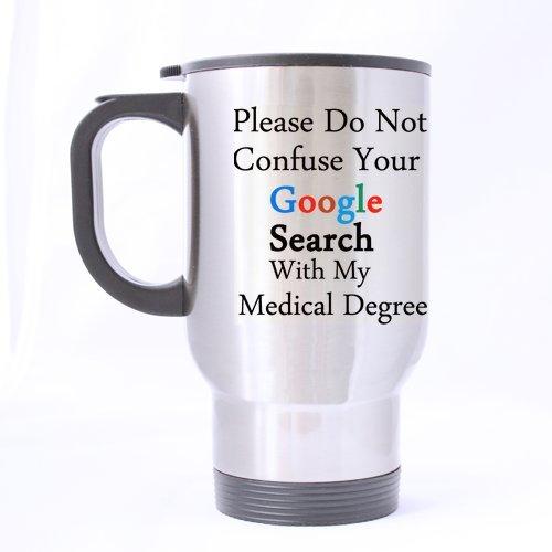 Medical Experts Gifts Humoristique Dicton Veuillez NE Pas Troubler Votre Google Recherche avec My Medical degré Tasse à thé/café/vin 100% en Acier Inoxydable 396,9 Gram Mug de Voyage
