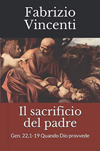 Il sacrificio del padre: Gen. 22,1-19 Quando Dio provvede